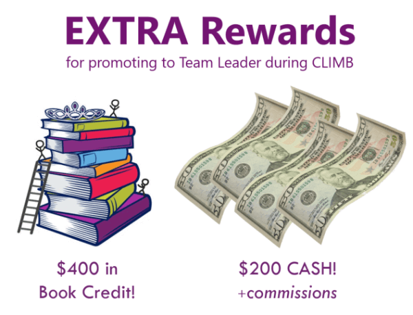 Image of books and cash with the words... EXTRA Rewards for promoting to Team Leader during CLIMB. $400 in Book Credit! $200 CASH! +commissions